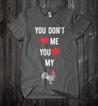 You Don't Love Me Love My Rooster Shirt in Dark Heather