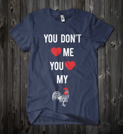 You Don't Love Me Love My Rooster Shirt in Navy Blue