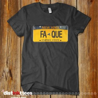 FA QUE New York State License Plate funny shirt