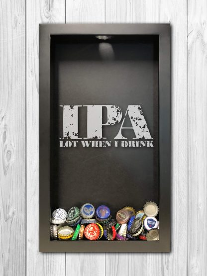 IPA Lot When I Drink Laser Engraved Shadow Box Beer Cap Collector