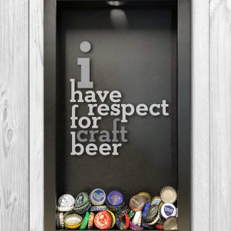 I Have Respect for Craft Beer Laser Engraved Shadow Box Beer Cap Collector