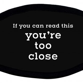 If you can read this you are too close protective face mask